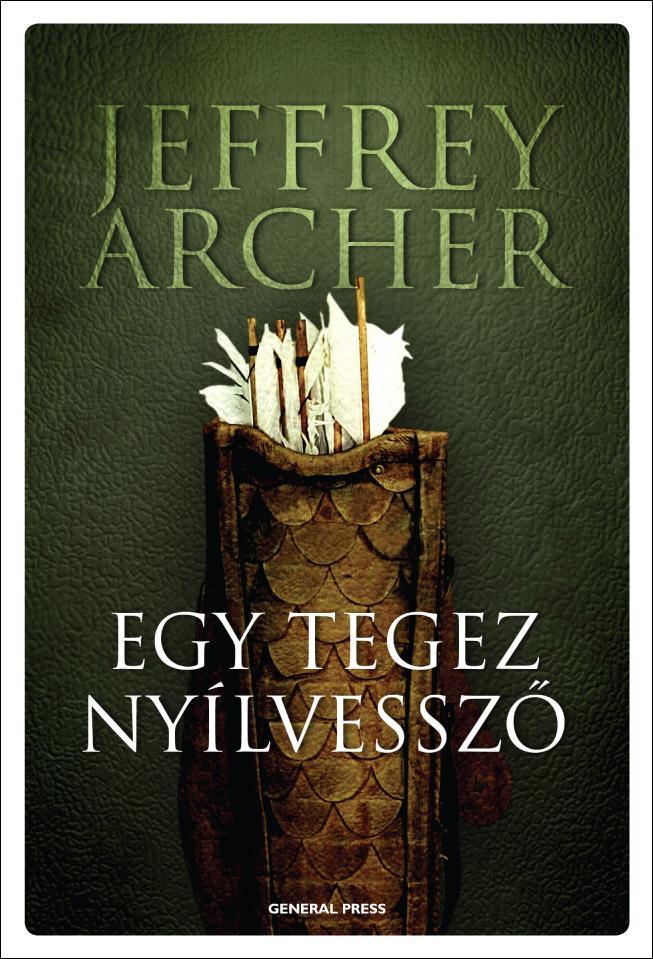 Jeffrey Archer - EGY TEGEZ NYÍLVESSZŐ